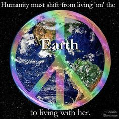 Live WITH Earth, not ON her