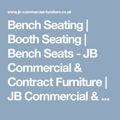 Bench Seating | Booth Seating | Bench Seats - JB Commercial & Contract Furniture | JB Commercial & Contract Furniture Restaurant Seating, Booth Seating, Commercial Furniture, Bench Seat