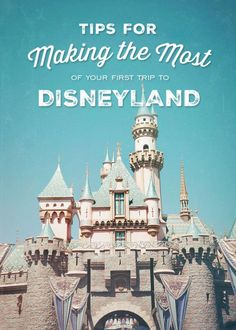 Tried and True Tips for Making the Most of your First Disneyland Vacation