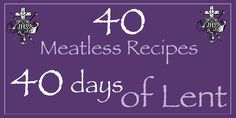 40 Meatless Recipes for the 40 Days of Lent :: Sanctus Simplicitus ::