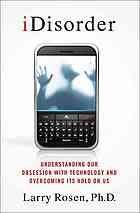 iDisorder : understanding our obsession with technology and overcoming its hold on us @ 303.483 R72 2012