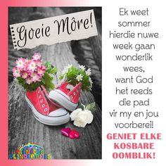 Good Morning Inspiration, Goeie Nag, Goeie More, Biblical Quotes, Special Quotes, Best Quotes, Nice Quotes, Sneakers, Afrikaans Quotes