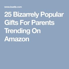 25 Bizarrely Popular Gifts For Parents Trending On Amazon