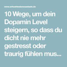 10 Wege, um dein Dopamin Level steigern, so dass du dicht nie mehr gestresst oder traurig fühlen musst - Erhöhtes Bewusstsein