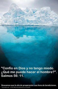 """""""Confío en Dios y no tengo miedo. ¿Qué me puede hacer el hombre?"""". Sal. 56:11. Que tu día sea lleno de bendiciones."""
