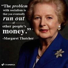 """eventually you run out other People's Money """" - Margaret Thatcher ~ Politics Quote Margaret Thatcher Zitate, Margaret Thatcher Quotes, Great Quotes, Inspirational Quotes, Uplifting Quotes, Einstein, Other People's Money, The Iron Lady, Political Quotes"""