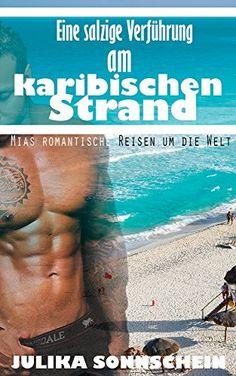 Liebesromane: Eine salzige Verführung am karibischen Strand - Mias Reisen Band 2 - Erotischer Liebesroman (Mias romantische Reisen um die Welt - erotischer Liebesroman für den Kindle)