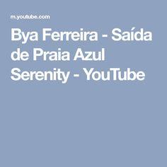 Bya Ferreira - Saída de Praia Azul Serenity - YouTube