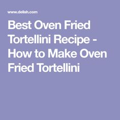 Best Oven Fried Tortellini Recipe - How to Make Oven Fried Tortellini