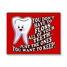 Flossing saves money and prevents gum disease. You must floss every day if you want to keep your teeth! Protect your gums!