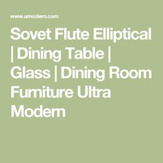 Sovet Flute Elliptical   Dining Table   Glass   Dining Room Furniture Ultra Modern Contemporary Dining Room Furniture, Modern Furniture, Furniture Design, Oval Glass Dining Table, Modern Furniture Design, Contemporary Furniture