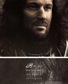 But the hearts of men are easily corrupted | Isildur | Ain't that the truth!