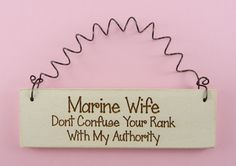 Marine Wife Don't Confuse Your Rank With My Authority! AMEN!!!