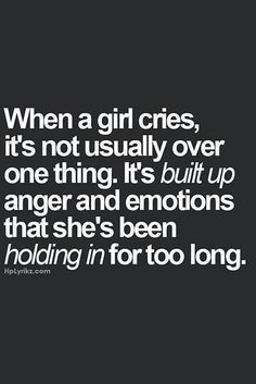 """""""When a girl cries,it's not usually over one thing. It's built up anger & emotions that she's been holding in for too long"""" Mood Quotes, Life Quotes, Quotes On New Relationships, Difficult Relationship Quotes, Cry Quotes, Sadness Quotes, Anger Quotes, Anxiety Relationship, Reality Quotes"""