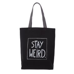 STAY WEIRD #canvas #tote #bag #klassdsign #quote http://klassdsign.com/shop/canvas-bags/stay-weird-black/