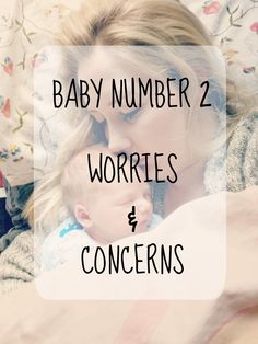 I've been thinking about the things I'm worried about when baby number 2 comes along.