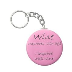 Funny wine keychains.  http://www.zazzle.com/funny_wine_quote_unique_birthday_gifts_keychains-146152629229037316?rf=238222133794334761