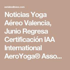 Noticias Yoga Aéreo Valencia, Junio Regresa Certificación IAA International AeroYoga® Association  #aeroyoga #aeropilates #weloveflying #airyoga #airpilates #aerialyoga #yoga #pilates #aero #acro #aerial #acrobatic #silks #telas #aerea #teachertraining #yogaaereo #yogaaerea #fly #flying #airyoga #cursos #clases #formacion #seminarios #valencia #alicante #murcia #castellon #ibiza #mallorca #xativa #altea #benidorm