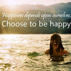 Beauty, humor, lovable things. Even the irony of sadness. Choose happiness.