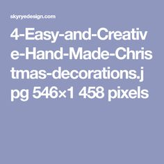 4-Easy-and-Creative-Hand-Made-Christmas-decorations.jpg 546×1 458 pixels