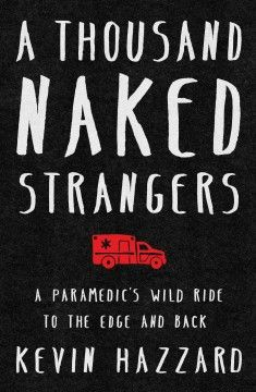 A Thousand Naked Strangers: A Paramedics' Wild Ride to the Edge and Back by Kevin Hazzard - A former paramedic's visceral, poignant, and mordantly funny account of a decade spent on Atlanta's mean streets saving lives and connecting with the drama and occasional beauty that lies inside catastrophe. | Book recommendations #sjcplstaffpicks