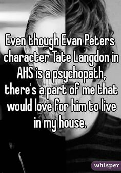 """Even though Evan Peters character Tate Langdon in AHS is a psychopath, there's a part of me that would love for him to live in my house. """
