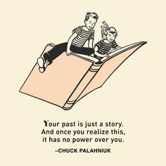 """Inspiration for a rough day: """"Your past is just a story. And once you realize this, it has no power over you."""" -Chuck Palahniuk"""