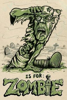 Z is for Zombie...