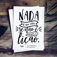 Nada é em vão, se não é benção é lição! Bom feriado à todos! #seja #projetoseja #sejavoce