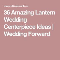 36 Amazing Lantern Wedding Centerpiece Ideas | Wedding Forward