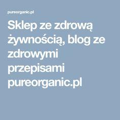 Sklep ze zdrową żywnością, blog ze zdrowymi przepisami pureorganic.pl