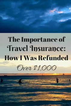 Travel insurance is something you don't think you need.  Until you do.  Here's how I was refunded over $1,000 by having travel insurance.