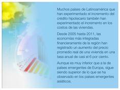 Muchos países de Latinoamérica que han experimentado el incremento del crédito hipotecario también han experimentado el incremento en los costos de las viviendas...