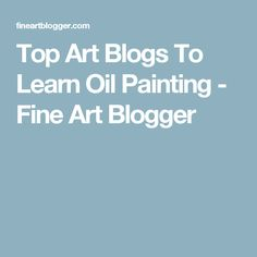 Top Art Blogs To Learn Oil Painting - Fine Art Blogger