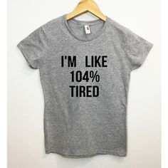 I'm Like 104 Tired T-Shirt Funny Tumblr Saying Shirt (4.930 HUF) ❤ liked on Polyvore featuring tops, t-shirts, shirts, black, women's clothing, black tee, pattern tops, bleach t shirt, print t shirts and vinyl top