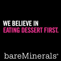 We believe in eating dessert first.