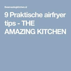 9 Praktische airfryer tips - THE AMAZING KITCHEN