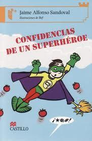 Los secretos de un superhéroe/The secrets of a superhero. Escrito por/Written by Jaime Alfonso Sandoval. Ediciones Castillo: www.edicionescastillo.com
