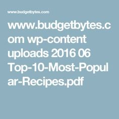 www.budgetbytes.com wp-content uploads 2016 06 Top-10-Most-Popular-Recipes.pdf