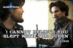 Athos to Aramis in 1x9 'Aramis takes Queen', sorry, 'Knight takes Queen'... ;-)