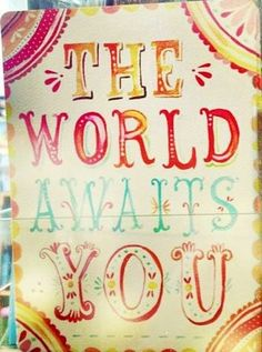 """""""The world awaits you"""" Quote and Artwork by Katie Daisy (www.KatieDaisy.com)"""