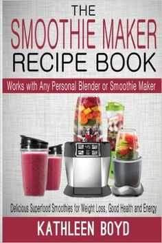 UK: The Smoothie Maker Recipe Book: Delicious Superfood Smoothies for Weight Loss, Good Health and Energy - Works with Any Personal Blender or Smoothie Maker: Amazon.co.uk: Kathleen Boyd: 9781512345216: Books (affiliate link)