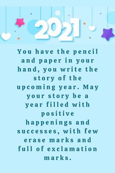 2021 year quotes life positive new years eve 2021 motivational messages: You have the pencil and paper in your hand, you write the story of the upcoming year. May your story be a year filled with positive happenings and successes, with few erase marks and full of exclamation marks. #2021quoteslifepositive #newyearinspirationalquotes2021 #newyearmessages2021