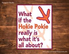 PRINTABLE What If The Hokie Pokie Really Is What It's All About - Virginia Tech Hokies #hokies #virginiatech