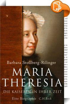 Maria Theresia    :  Nicht nur als Monarchin eine außergewöhnliche Frau. Das zeigt diese eindrucksvolle Biographie.