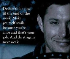 Advice given to Dean Winchester on not giving up when he really wanted to... #spn #depression #suicide
