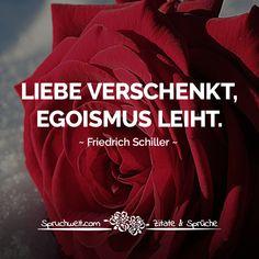 Liebe verschenkt, Egoismus leiht - Friedrich von Schiller Zitat #zitate #sprüche #spruchbilder #deutsch