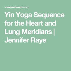 Yin Yoga Sequence for the Heart and Lung Meridians | Jennifer Raye