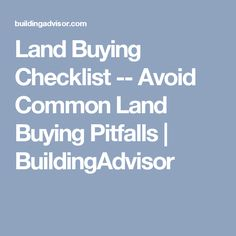 Land Buying Checklist -- Avoid Common Land Buying Pitfalls | BuildingAdvisor