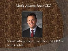 Mark Adams Sozo Global - Mark Adams sozo - Mark Adams sozo is co-founder and CEO of SOZO Worldwide, Inc., which was recognized during 2009 with co-founders Bob Constantine and Lewis Cantrell.